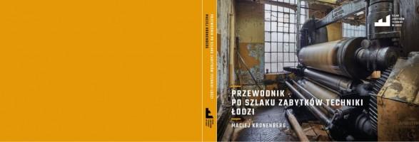 W latach 2015-2017 tworzyliśmy Szlak Zabytków Techniki Łodzi, powstał m.in. przewodnik, mapa oraz album z fotografiami.